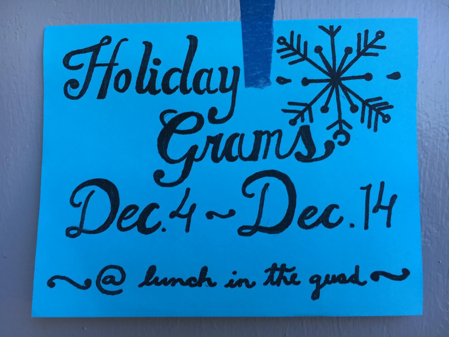 Holiday grams are one of the many activities that will be going on this holiday season. Be sure to get holiday grams at lunch in the quad from Dec.4 to Dec. 14.