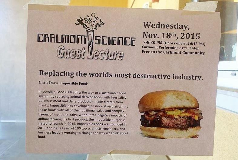 Impossible Foods  is a company based in Redwood City that uses biotechnology to create meat directly from plants. The Carlmont science departments holds several science lectures per year with different scientists as guest speakers.