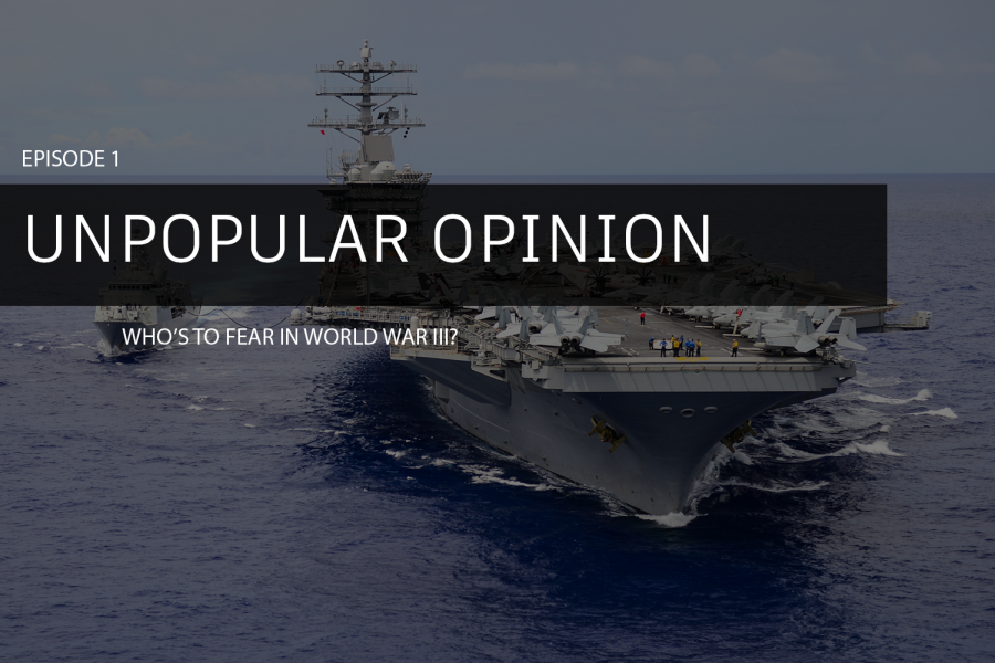 Unpopular Opinion Episode 1: Who's to fear in World War III?