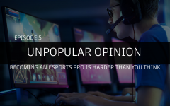 Unpopular Opinion Episode 5: Becoming an esports pro is harder than you think