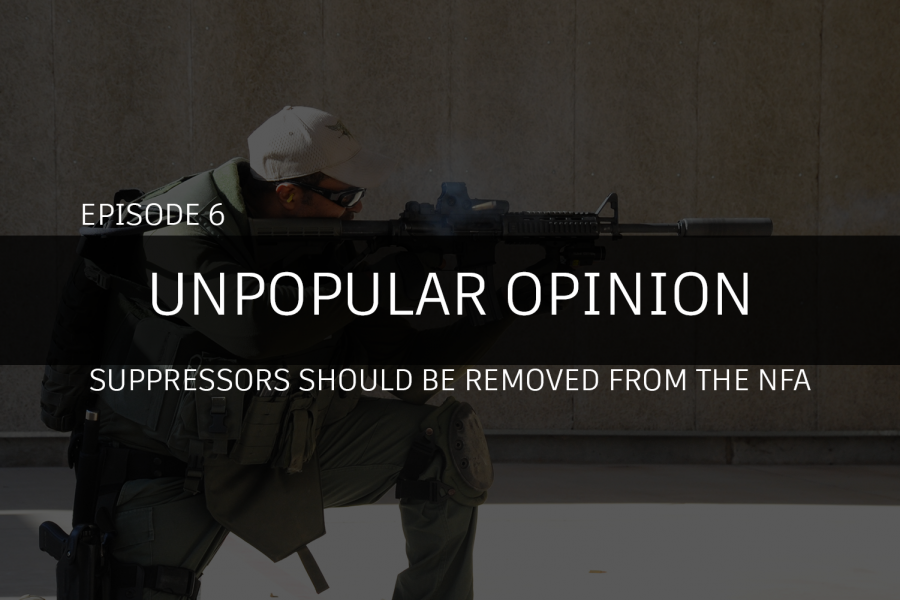 Unpopular Opinion Episode 6: Suppressors should be removed from the NFA