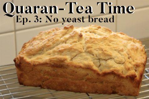 Quaran-Tea Time Ep. 3: No yeast bread