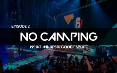No Camping Ep. 3: What makes a good esport?