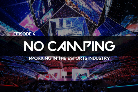 No Camping Ep. 4: Working in the esports industry