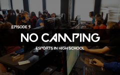 No Camping Ep. 5: Esports in high school