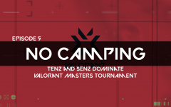 No Camping Episode S2 Ep. 5: TenZ and SenZ dominate VALORANT Masters tournament