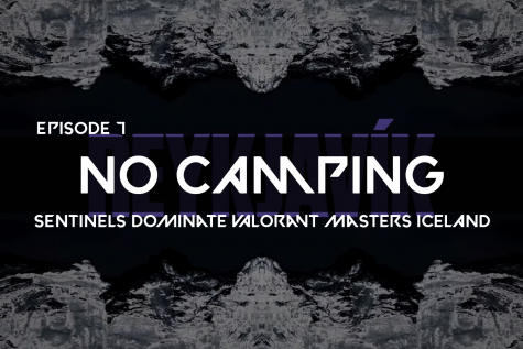 No Camping S2 Ep. 7: Sentinels dominate Valorant Masters Iceland